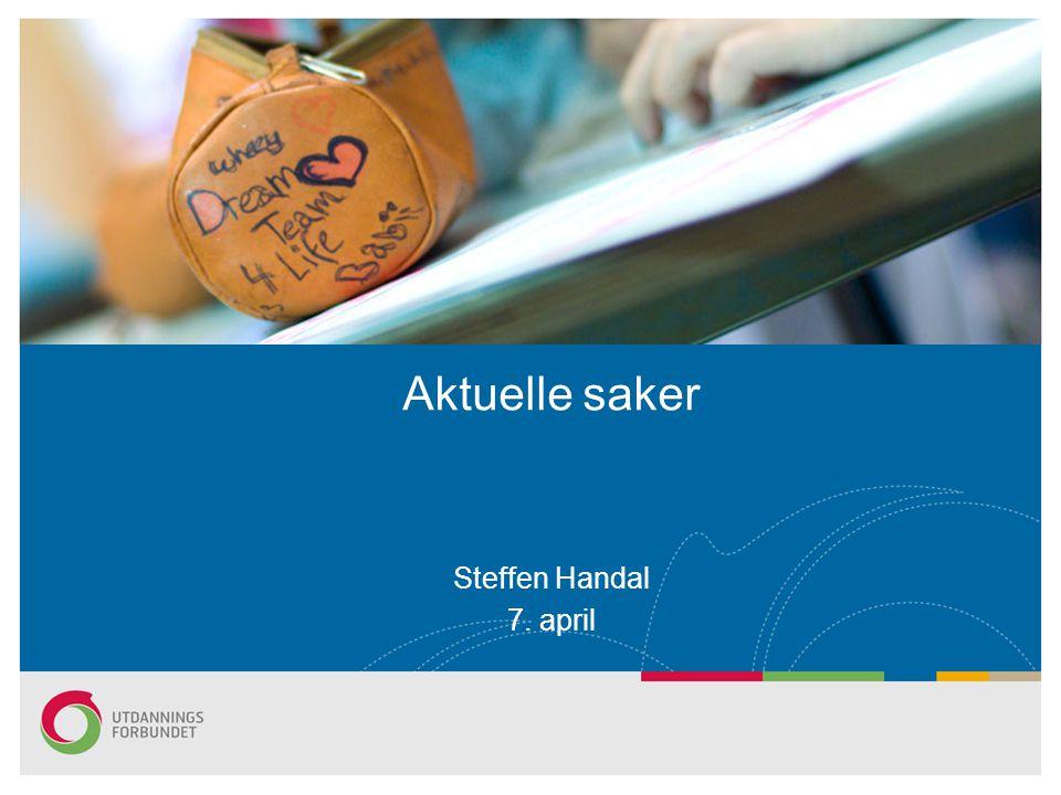 Steffen Handal 7. april Aktuelle saker
