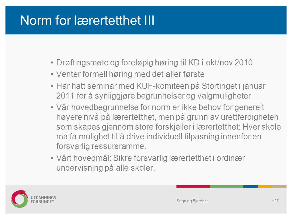 Norm for lærertetthet III •Drøftingsmøte og foreløpig høring til KD i okt/nov 2010 •Venter formell høring med det aller første •Har hatt seminar med K