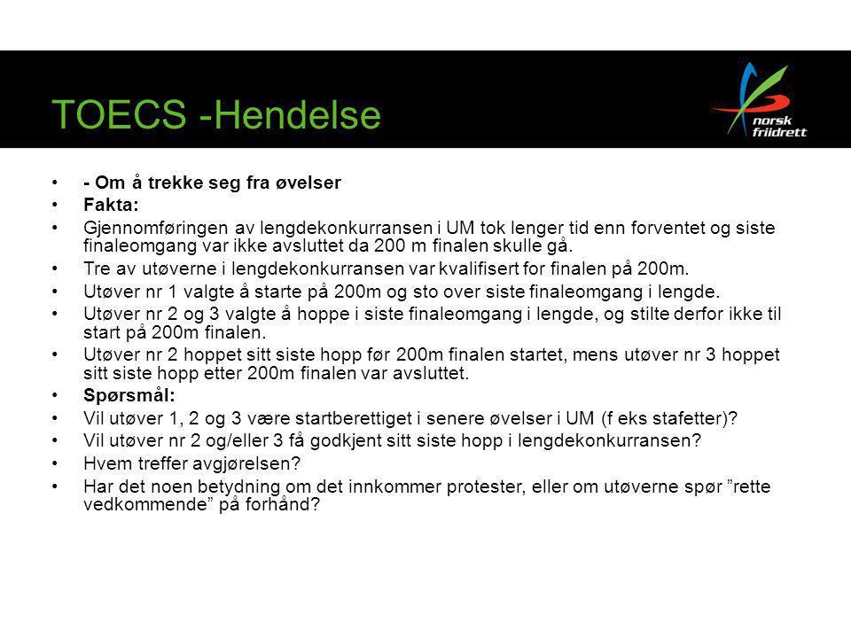 TOECS -Hendelse •- Om å trekke seg fra øvelser •Fakta: •Gjennomføringen av lengdekonkurransen i UM tok lenger tid enn forventet og siste finaleomgang var ikke avsluttet da 200 m finalen skulle gå.