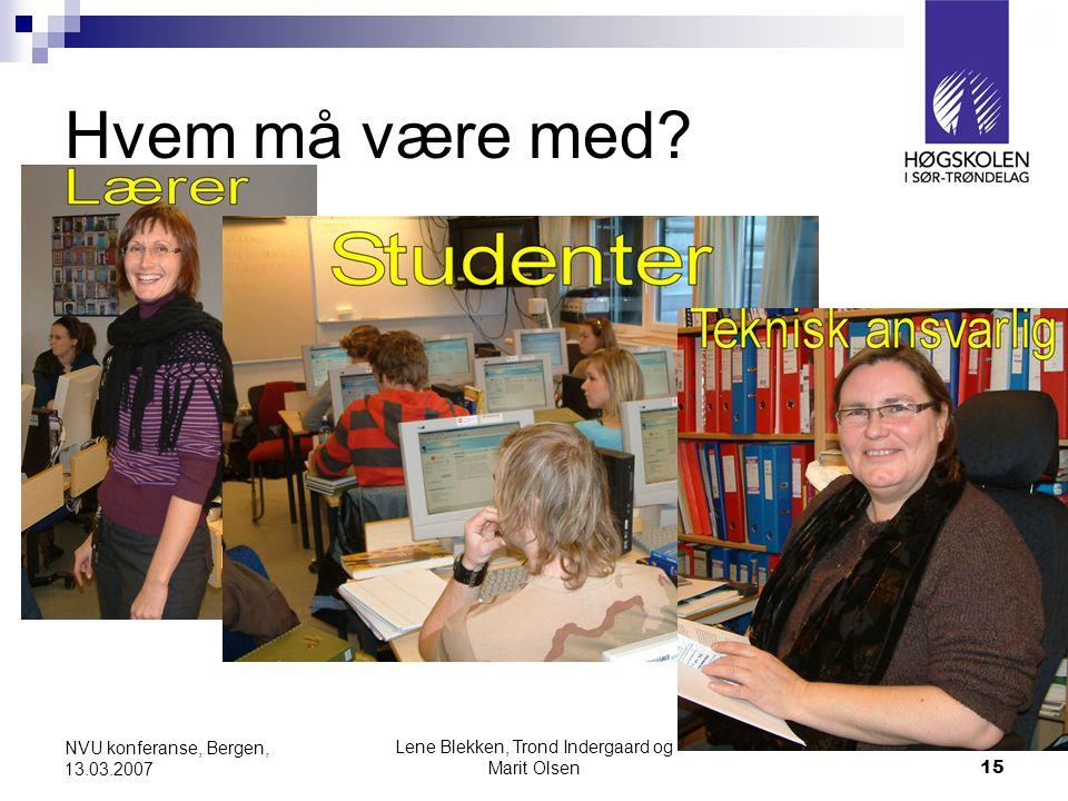 Lene Blekken, Trond Indergaard og Marit Olsen15 NVU konferanse, Bergen, 13.03.2007 Hvem må være med?