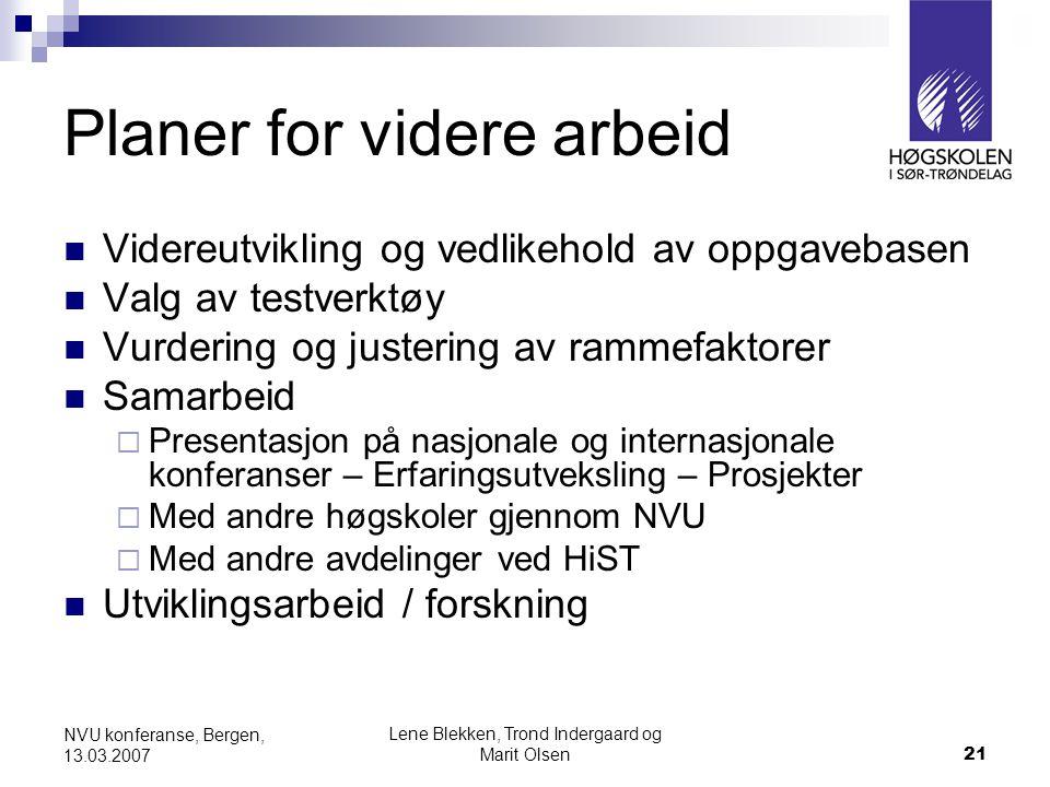 Lene Blekken, Trond Indergaard og Marit Olsen21 NVU konferanse, Bergen, 13.03.2007 Planer for videre arbeid  Videreutvikling og vedlikehold av oppgav