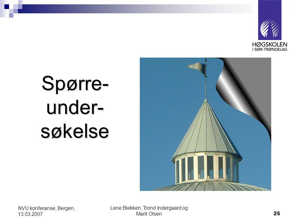 Lene Blekken, Trond Indergaard og Marit Olsen25 NVU konferanse, Bergen, 13.03.2007 Spørre- under- søkelse