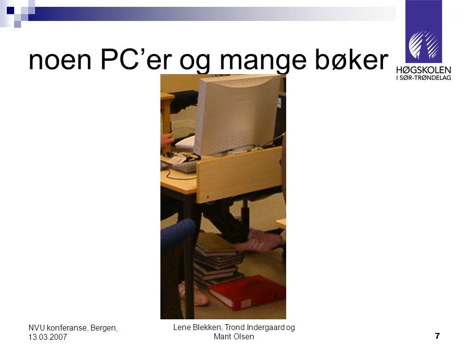 Lene Blekken, Trond Indergaard og Marit Olsen7 NVU konferanse, Bergen, 13.03.2007 noen PC'er og mange bøker