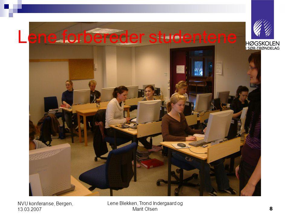 Lene Blekken, Trond Indergaard og Marit Olsen8 NVU konferanse, Bergen, 13.03.2007 Lene forbereder studentene