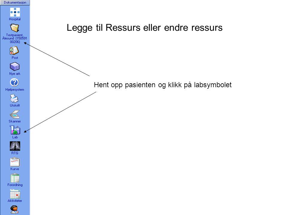 Legge til Ressurs eller endre ressurs Hent opp pasienten og klikk på labsymbolet