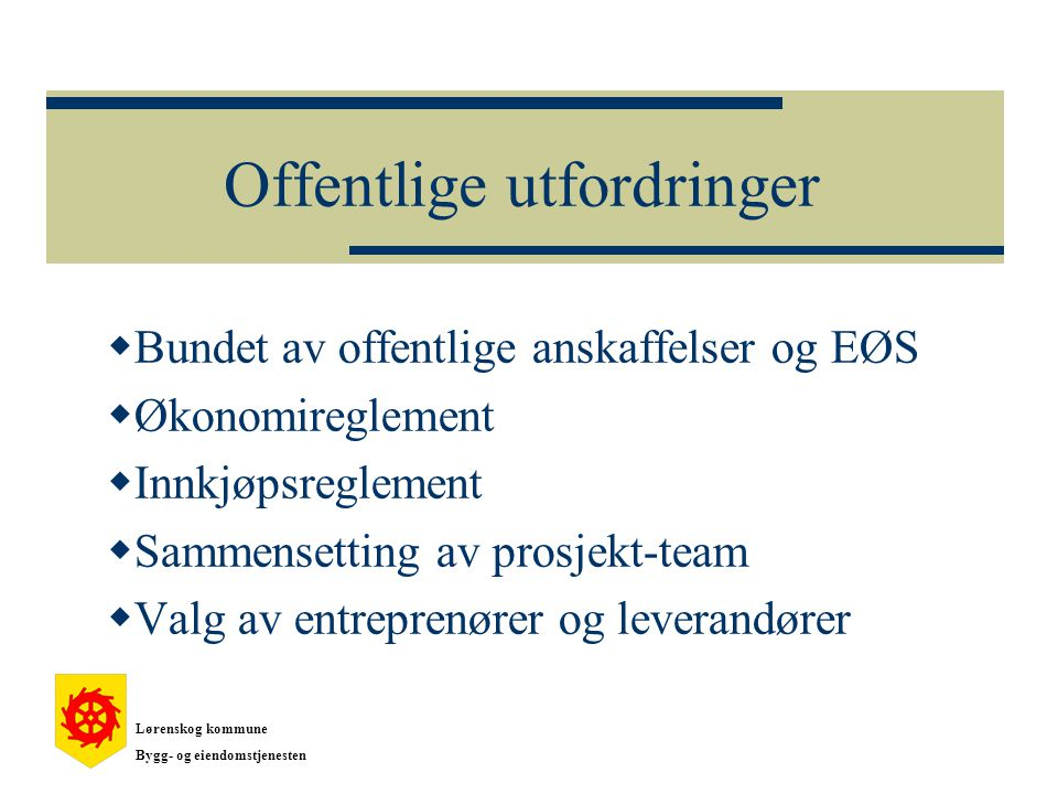 Offentlige utfordringer  Bundet av offentlige anskaffelser og EØS  Økonomireglement  Innkjøpsreglement  Sammensetting av prosjekt-team  Valg av e