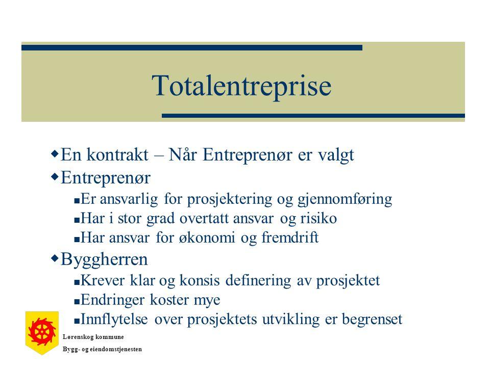 Totalentreprise  En kontrakt – Når Entreprenør er valgt  Entreprenør  Er ansvarlig for prosjektering og gjennomføring  Har i stor grad overtatt an
