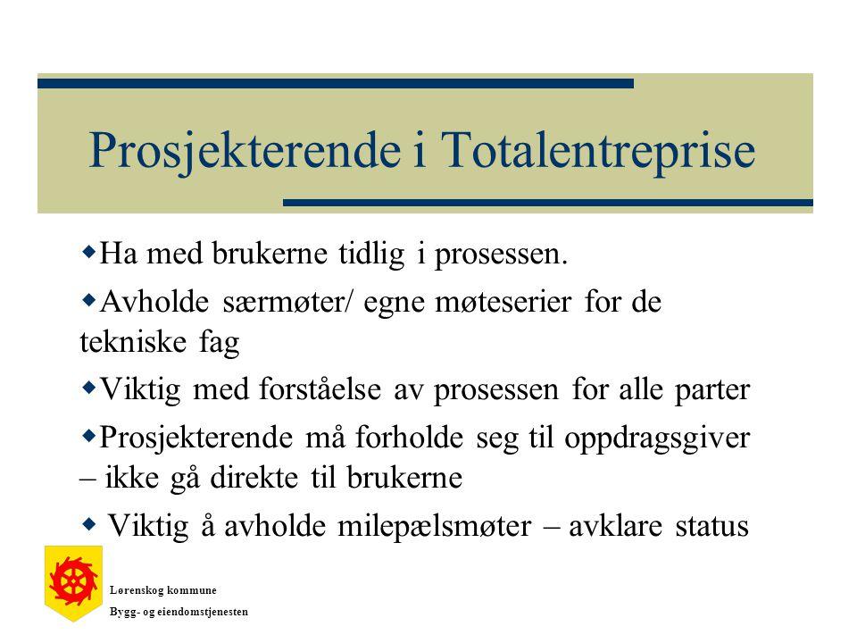 Prosjekterende i Totalentreprise  Ha med brukerne tidlig i prosessen.