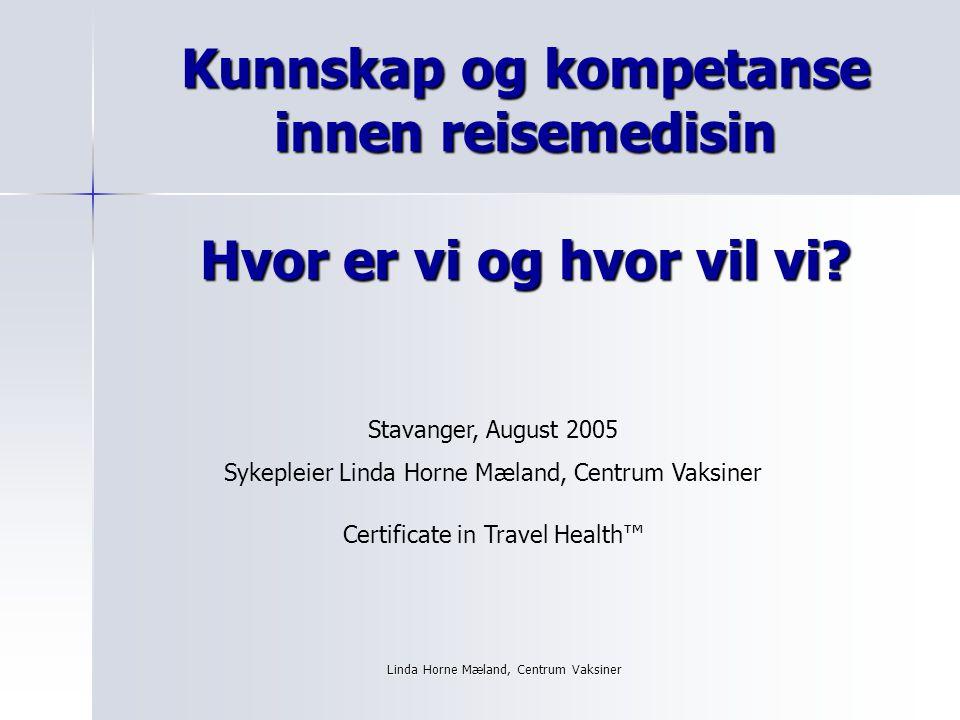 Linda Horne Mæland, Centrum Vaksiner Kunnskap og kompetanse innen reisemedisin Hvor er vi og hvor vil vi.