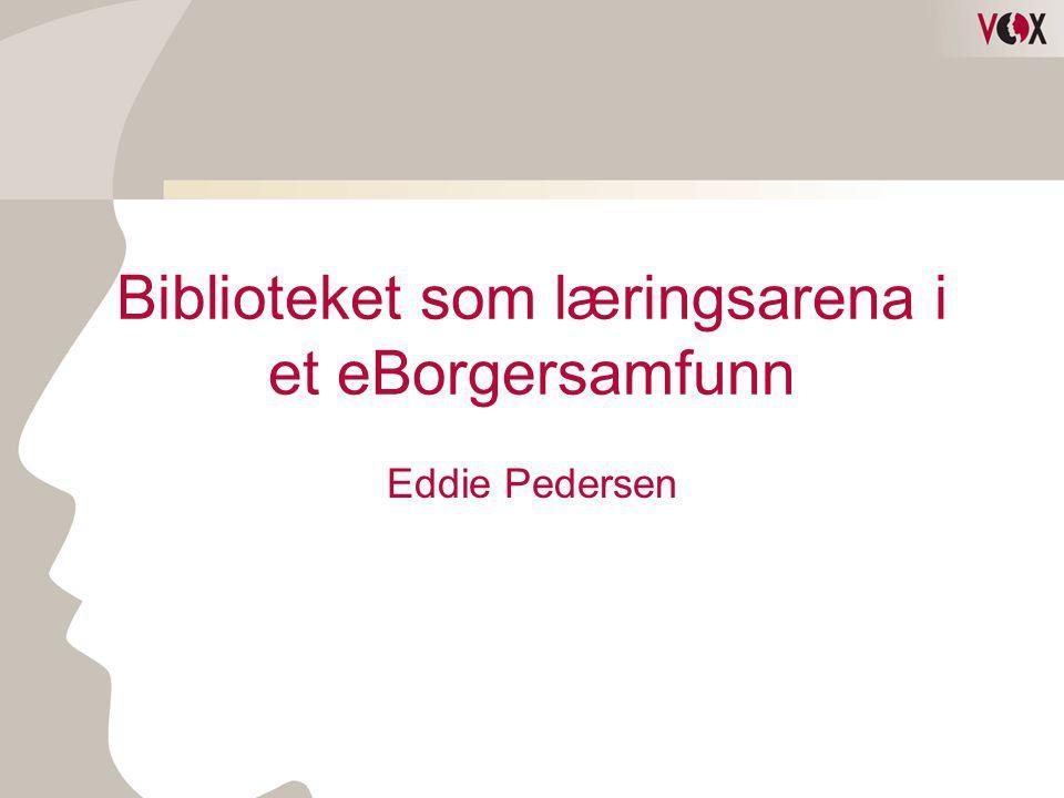 Biblioteket som læringsarena i et eBorgersamfunn Eddie Pedersen
