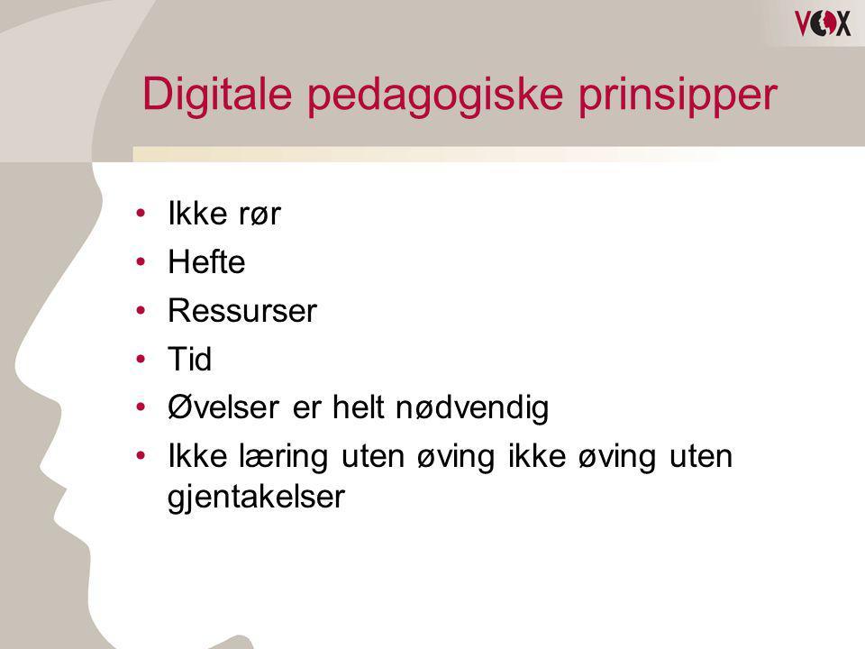 Digitale pedagogiske prinsipper •Ikke rør •Hefte •Ressurser •Tid •Øvelser er helt nødvendig •Ikke læring uten øving ikke øving uten gjentakelser