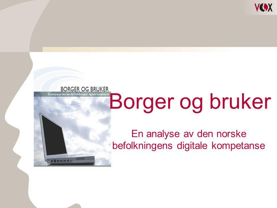 Borger og bruker En analyse av den norske befolkningens digitale kompetanse
