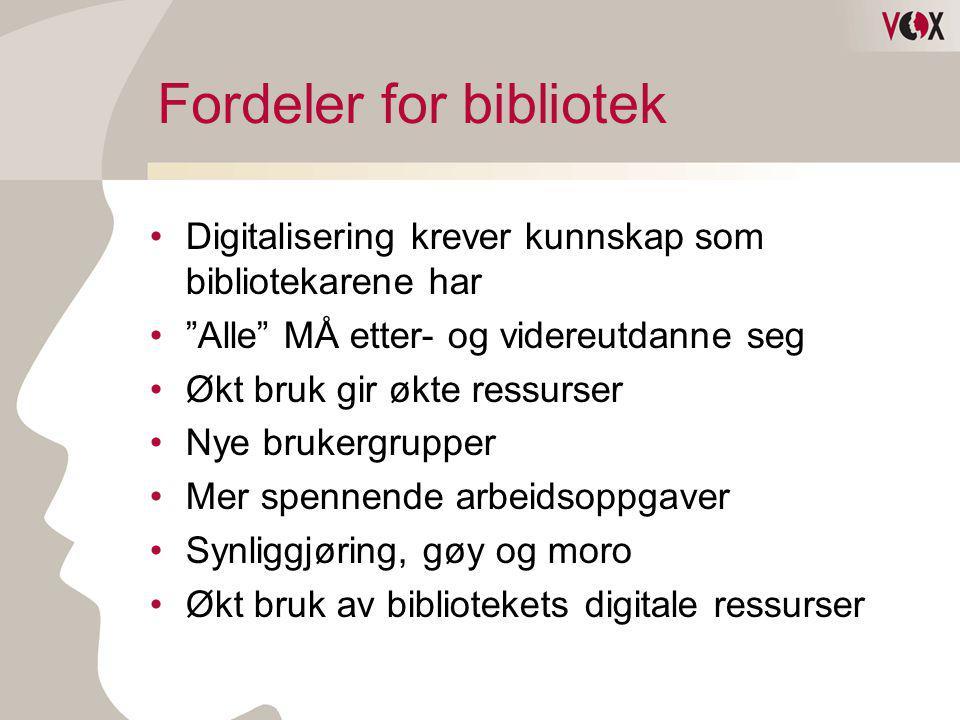 """Fordeler for bibliotek •Digitalisering krever kunnskap som bibliotekarene har •""""Alle"""" MÅ etter- og videreutdanne seg •Økt bruk gir økte ressurser •Nye"""