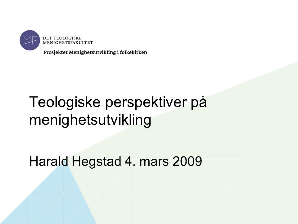 1 Tittel på foredraget Navn foredragsholder Tid og sted Teologiske perspektiver på menighetsutvikling Harald Hegstad 4.