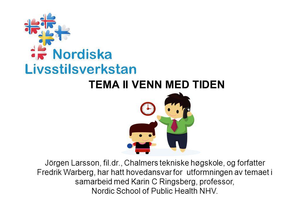 TEMA II VENN MED TIDEN Jörgen Larsson, fil.dr., Chalmers tekniske høgskole, og forfatter Fredrik Warberg, har hatt hovedansvar for utformningen av temaet i samarbeid med Karin C Ringsberg, professor, Nordic School of Public Health NHV.