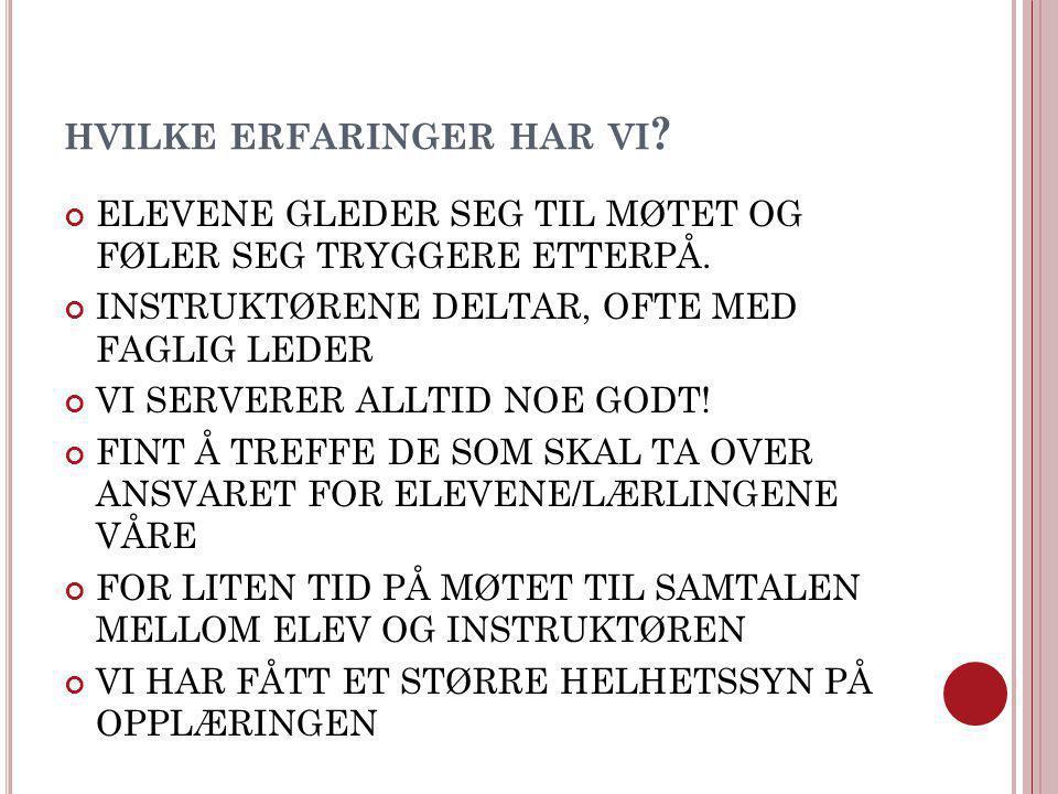 HVILKE ERFARINGER HAR VI . ELEVENE GLEDER SEG TIL MØTET OG FØLER SEG TRYGGERE ETTERPÅ.