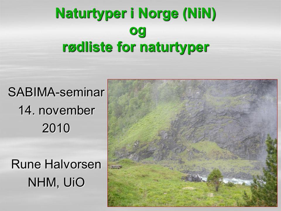 Naturtyper i Norge (NiN) og rødliste for naturtyper SABIMA-seminar 14. november 2010 Rune Halvorsen NHM, UiO