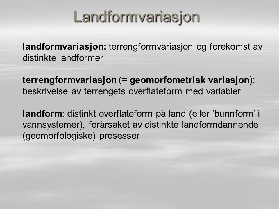 Landformvariasjon landformvariasjon: terrengformvariasjon og forekomst av distinkte landformer terrengformvariasjon (= geomorfometrisk variasjon): bes