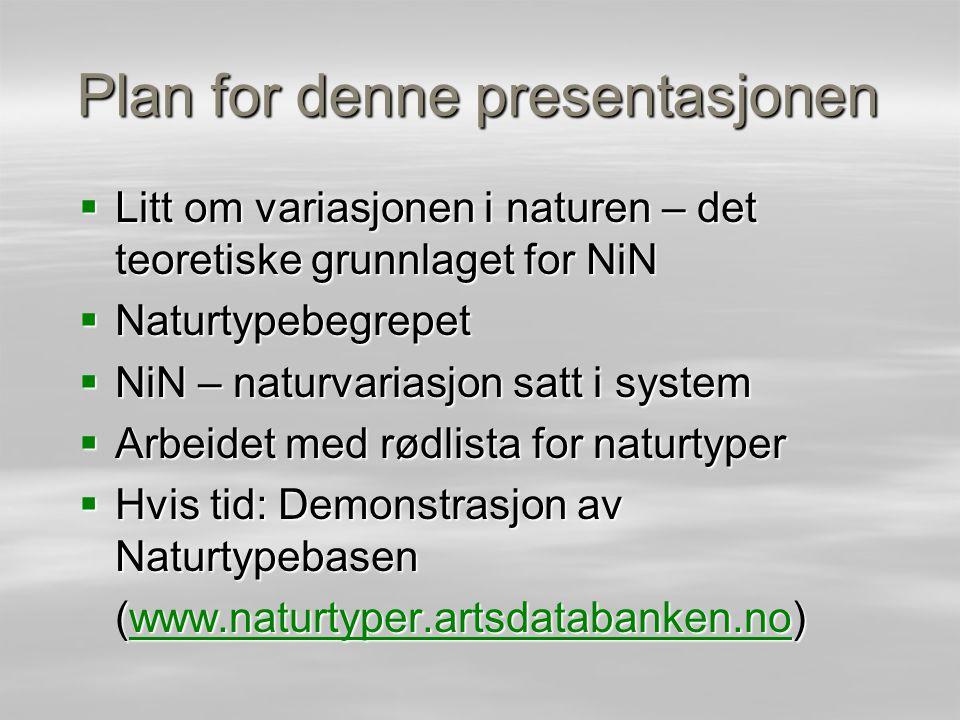 Plan for denne presentasjonen  Litt om variasjonen i naturen – det teoretiske grunnlaget for NiN  Naturtypebegrepet  NiN – naturvariasjon satt i sy