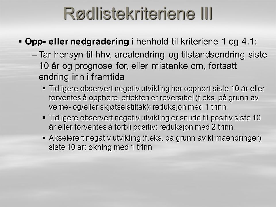 Rødlistekriteriene III  Opp- eller nedgradering i henhold til kriteriene 1 og 4.1: –Tar hensyn til hhv. arealendring og tilstandsendring siste 10 år