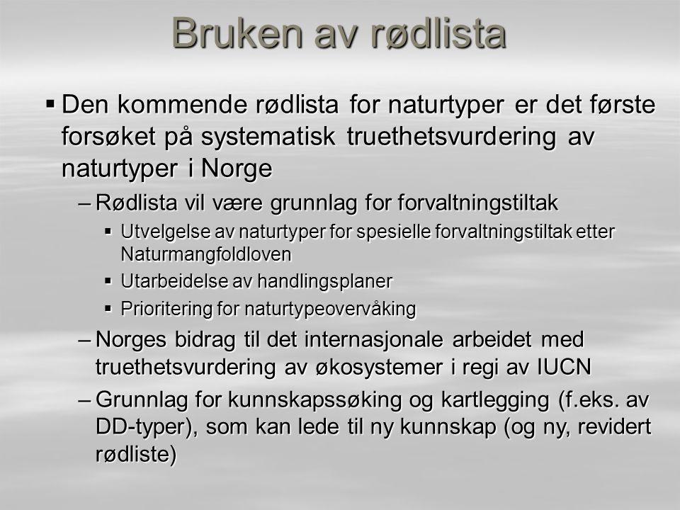 Bruken av rødlista  Den kommende rødlista for naturtyper er det første forsøket på systematisk truethetsvurdering av naturtyper i Norge –Rødlista vil