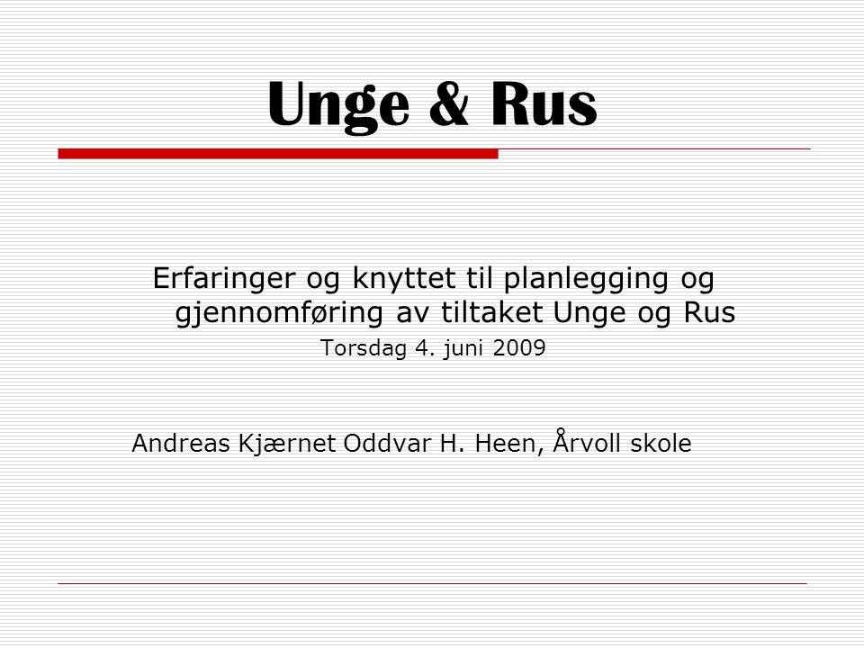 Unge & Rus Erfaringer og knyttet til planlegging og gjennomføring av tiltaket Unge og Rus Torsdag 4.