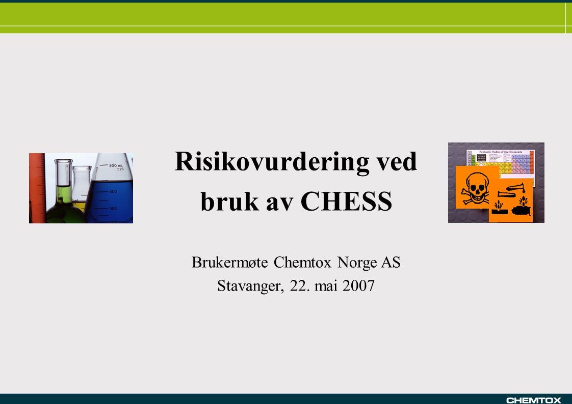 Risikovurdering ved bruk av CHESS Brukermøte Chemtox Norge AS Stavanger, 22. mai 2007