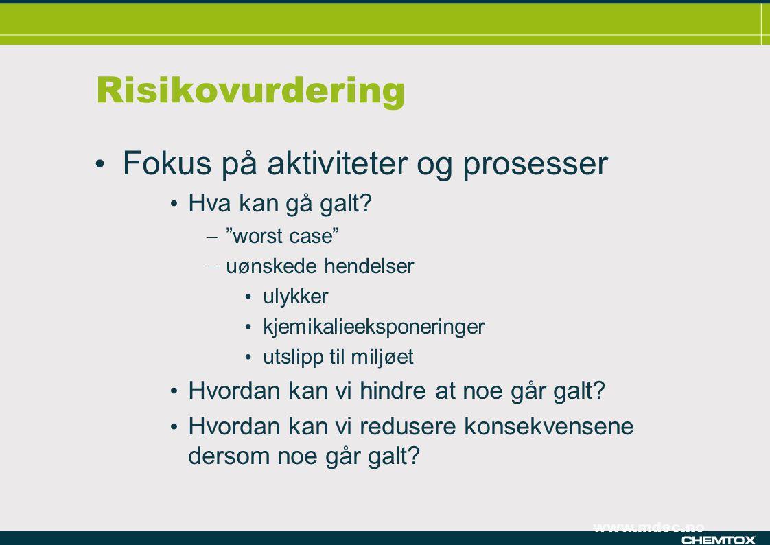 """www.mdec.no Risikovurdering • Fokus på aktiviteter og prosesser • Hva kan gå galt? – """"worst case"""" – uønskede hendelser • ulykker • kjemikalieeksponeri"""
