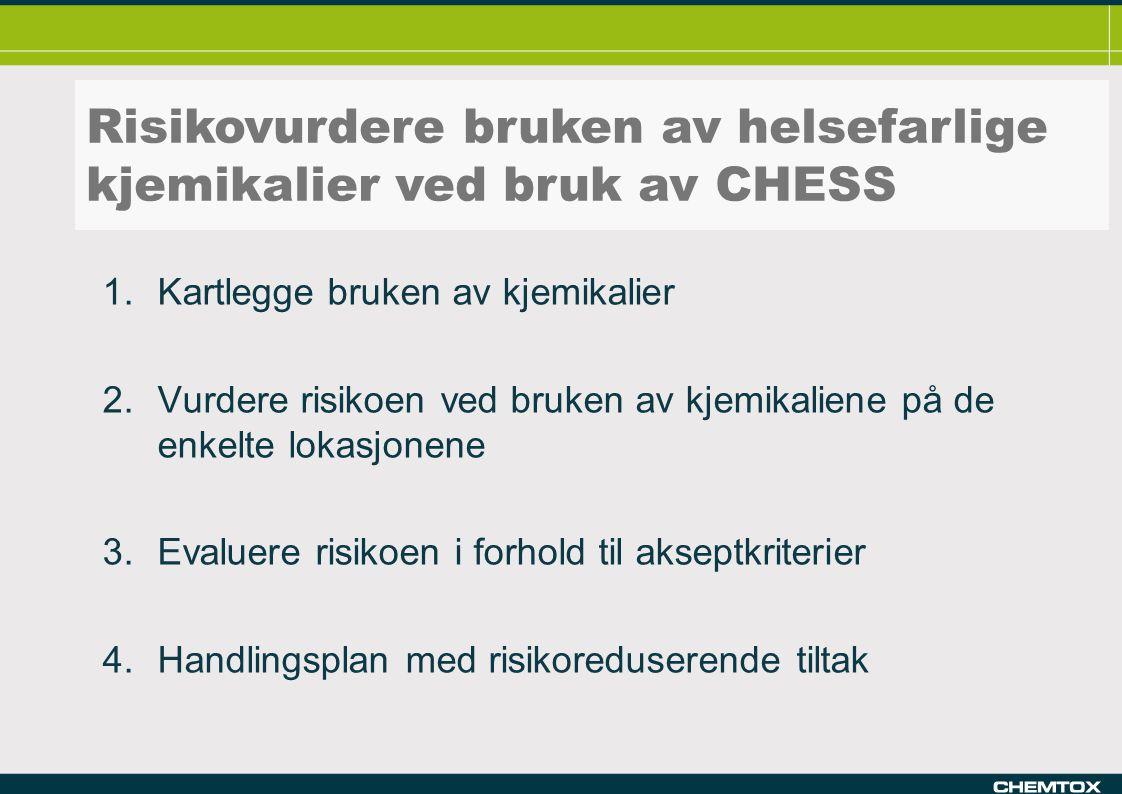 Risikovurdering (Grovanalyse) 1.Kartlegge bruken av kjemikalier 2.Vurdere risikoen ved bruken av kjemikaliene på de enkelte lokasjonene 3.Evaluere ris