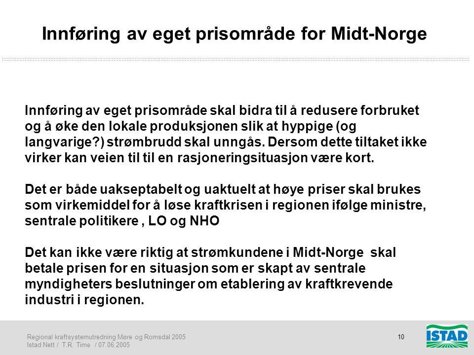 Regional kraftsystemutredning Møre og Romsdal 2005 Istad Nett / T.R. Time / 07.06.2005 10 Innføring av eget prisområde for Midt-Norge Innføring av ege