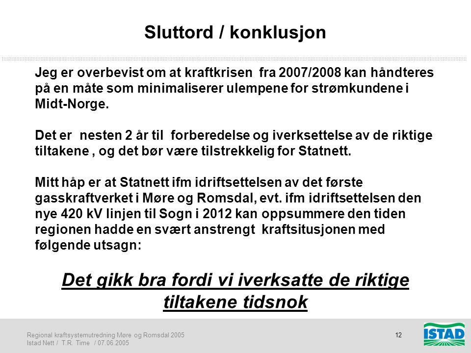 Regional kraftsystemutredning Møre og Romsdal 2005 Istad Nett / T.R. Time / 07.06.2005 12 Sluttord / konklusjon Jeg er overbevist om at kraftkrisen fr