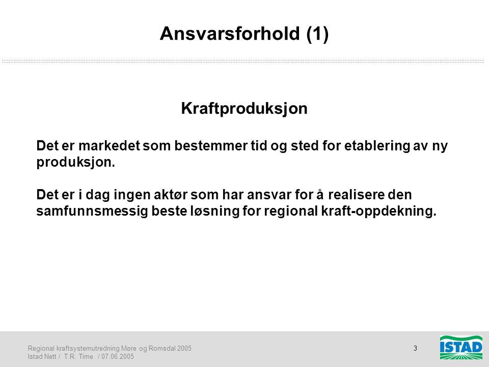Regional kraftsystemutredning Møre og Romsdal 2005 Istad Nett / T.R. Time / 07.06.2005 3 Ansvarsforhold (1) Kraftproduksjon Det er markedet som bestem