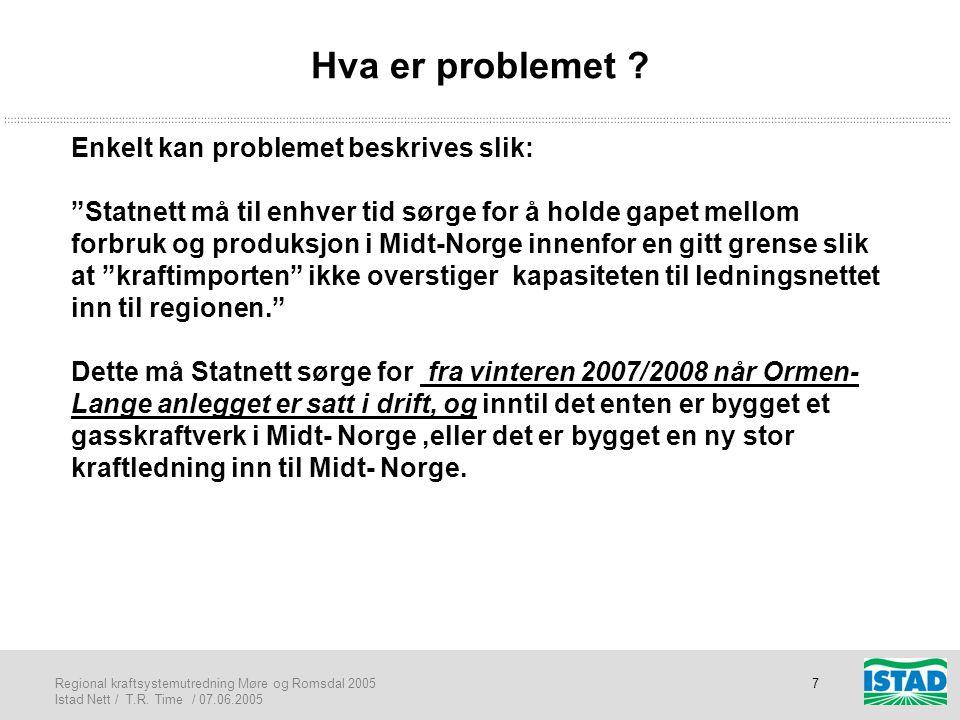 """Regional kraftsystemutredning Møre og Romsdal 2005 Istad Nett / T.R. Time / 07.06.2005 7 Hva er problemet ? Enkelt kan problemet beskrives slik: """"Stat"""