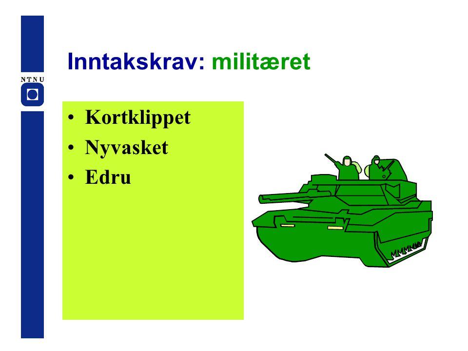 Inntakskrav: militæret •Kortklippet •Nyvasket •Edru