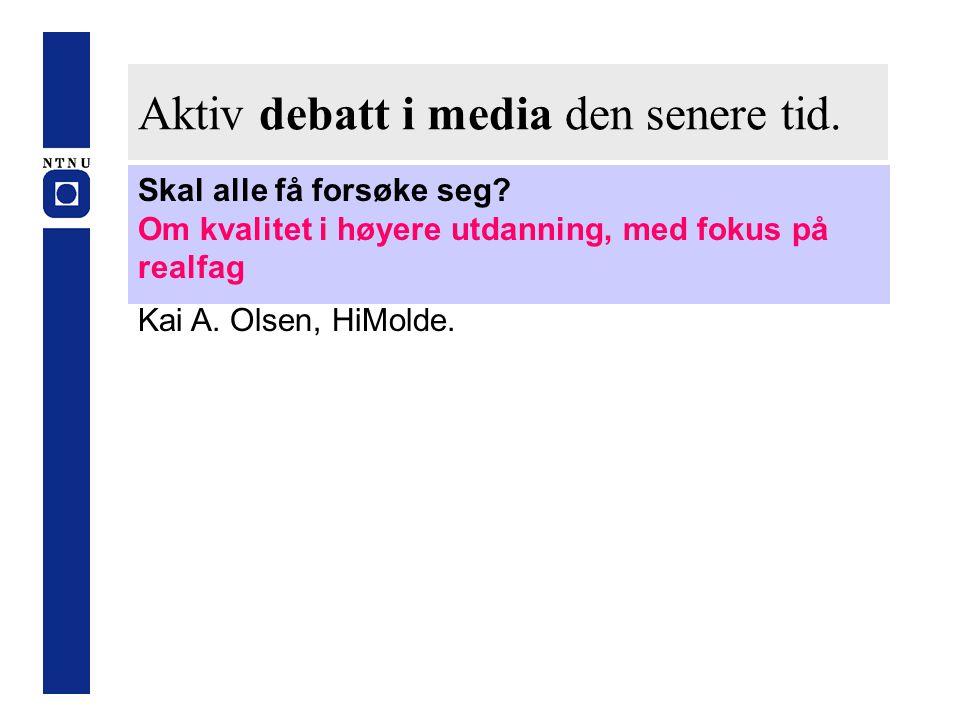 Aktiv debatt i media den senere tid. Skal alle få forsøke seg? Om kvalitet i høyere utdanning, med fokus på realfag Kai A. Olsen, HiMolde.