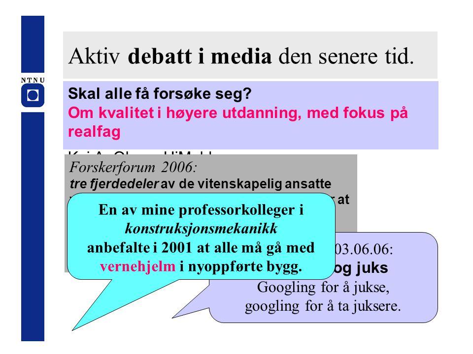 Aktiv debatt i media den senere tid. Skal alle få forsøke seg? Om kvalitet i høyere utdanning, med fokus på realfag Kai A. Olsen, HiMolde. Forskerforu