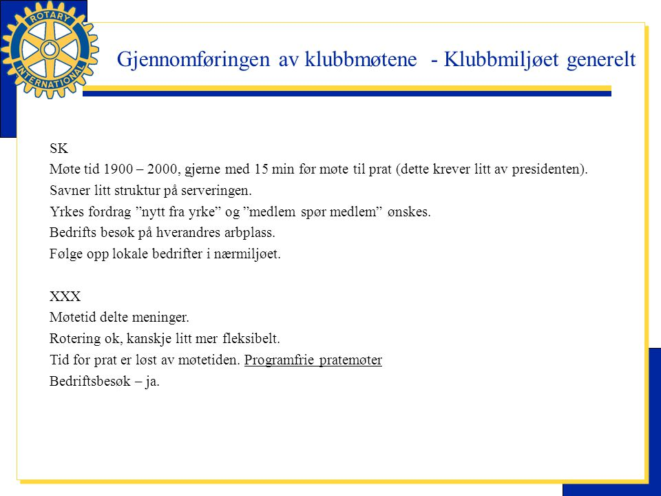 Gjennomføringen av klubbmøtene - Klubbmiljøet generelt SK Møte tid 1900 – 2000, gjerne med 15 min før møte til prat (dette krever litt av presidenten)