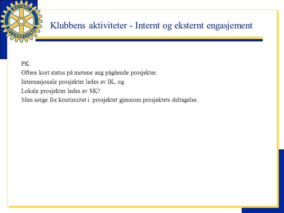 Klubbens aktiviteter - Internt og eksternt engasjement PK Oftere kort status på møtene ang pågående prosjekter. Internasjonale prosjekter ledes av IK,