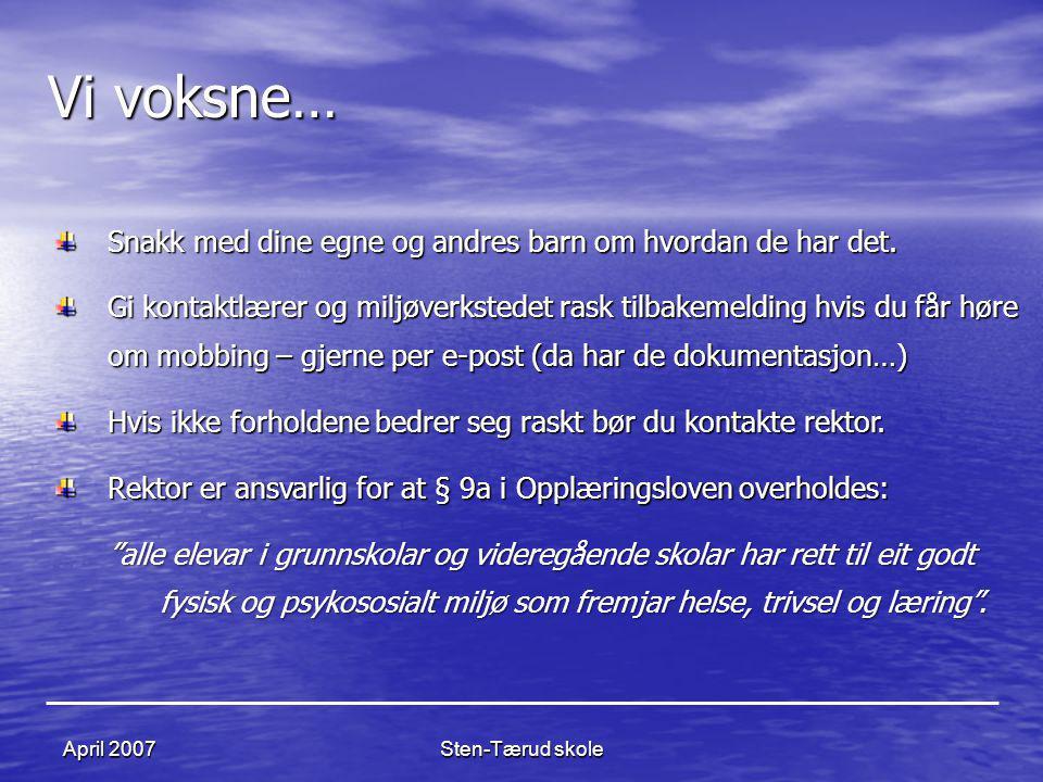 Sten-Tærud skoleApril 2007 Vi voksne… Snakk med dine egne og andres barn om hvordan de har det. Gi kontaktlærer og miljøverkstedet rask tilbakemelding