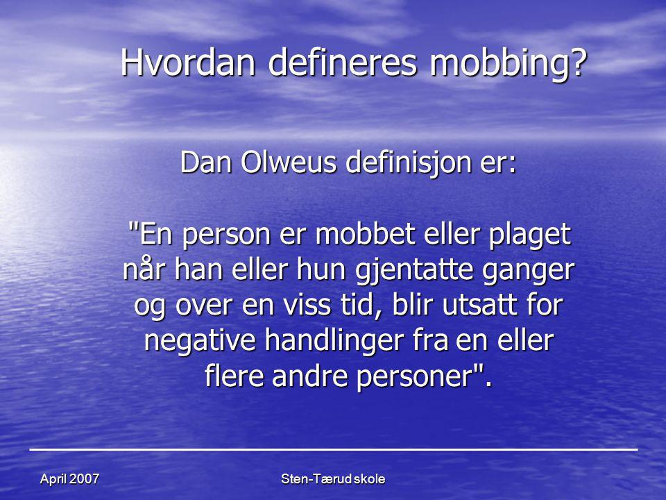 Sten-Tærud skoleApril 2007 Dan Olweus definisjon er: