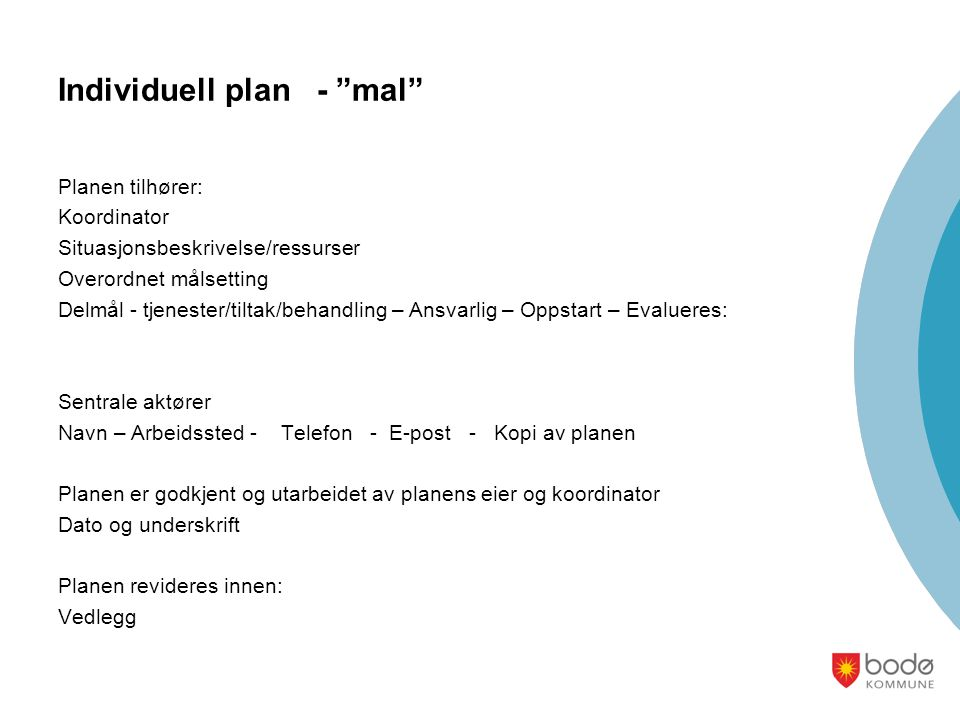 """Individuell plan - """"mal"""" Planen tilhører: Koordinator Situasjonsbeskrivelse/ressurser Overordnet målsetting Delmål - tjenester/tiltak/behandling – Ans"""