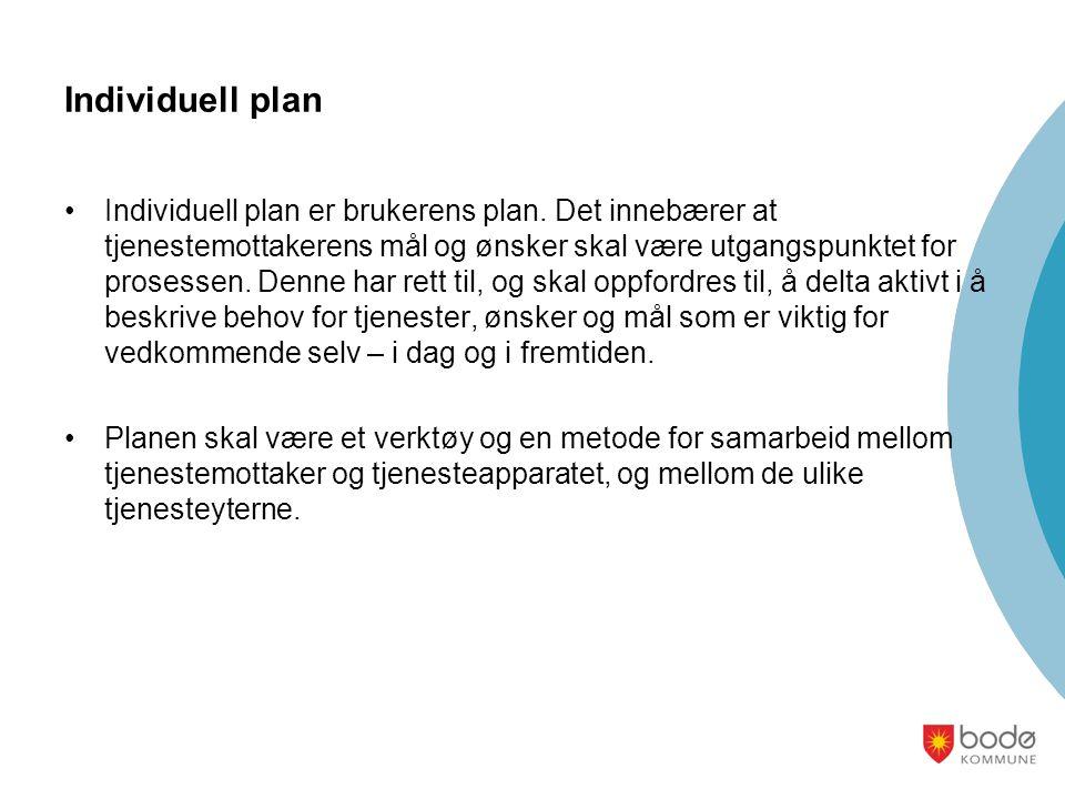 Individuell plan •Individuell plan er brukerens plan. Det innebærer at tjenestemottakerens mål og ønsker skal være utgangspunktet for prosessen. Denne