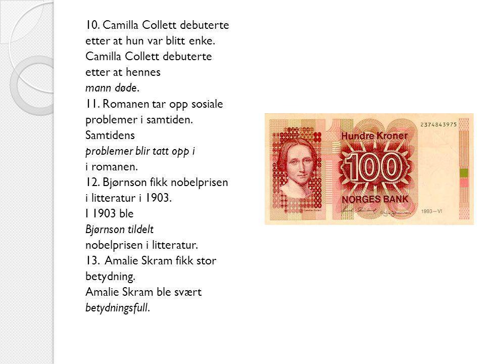 10. Camilla Collett debuterte etter at hun var blitt enke. Camilla Collett debuterte etter at hennes mann døde. 11. Romanen tar opp sosiale problemer