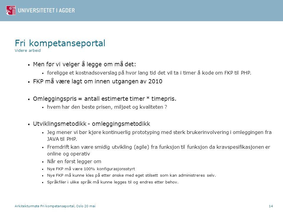 Arkitekturmøte Fri kompetanseportal, Oslo 20 mai14 • Men før vi velger å legge om må det: • foreligge et kostnadsoverslag på hvor lang tid det vil ta i timer å kode om FKP til PHP.