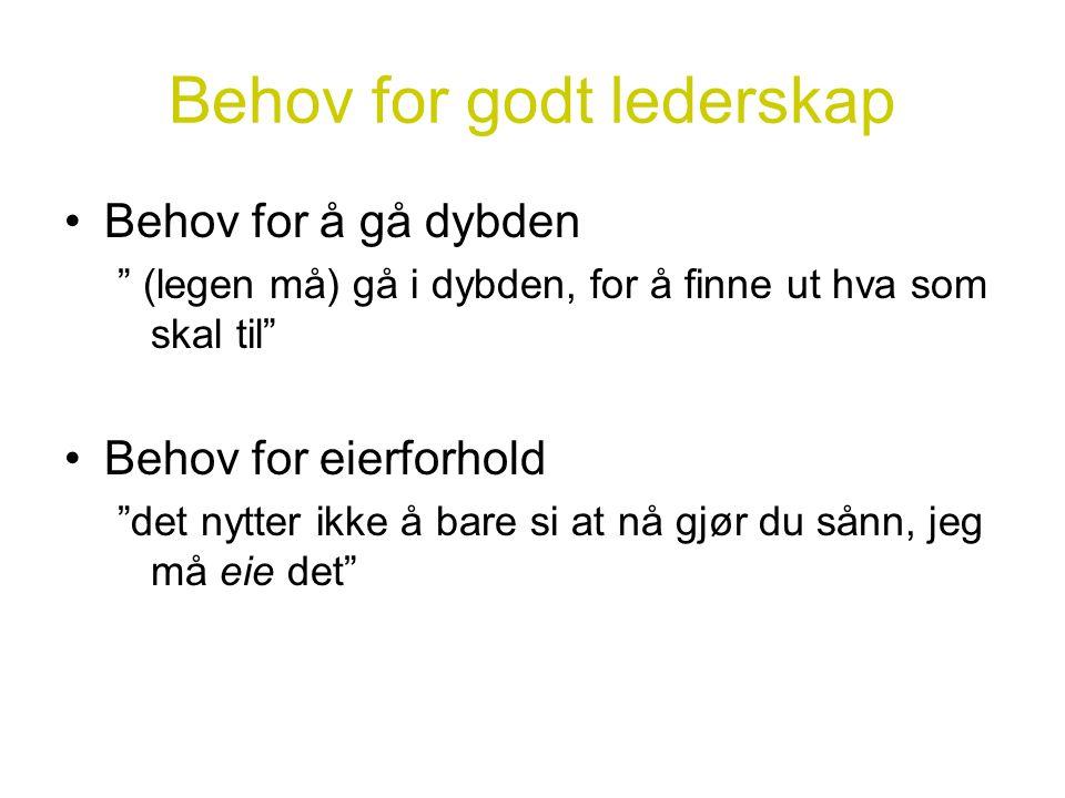 """Behov for godt lederskap •Behov for å gå dybden """" (legen må) gå i dybden, for å finne ut hva som skal til"""" •Behov for eierforhold """"det nytter ikke å b"""