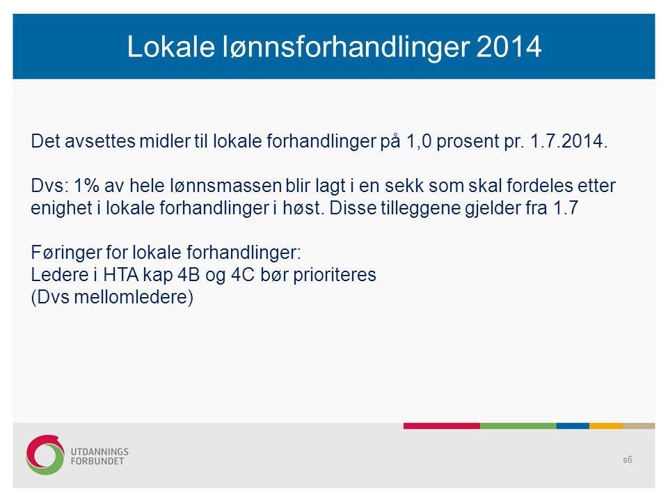s6 Lokale lønnsforhandlinger 2014 Det avsettes midler til lokale forhandlinger på 1,0 prosent pr.