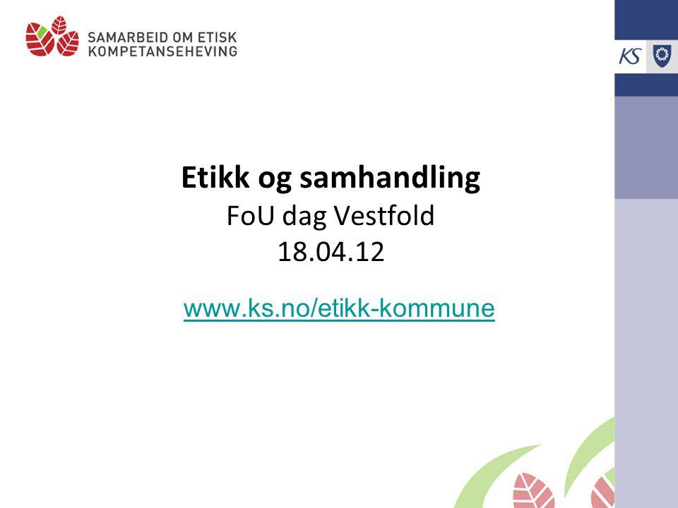 Etikk og samhandling FoU dag Vestfold 18.04.12 www.ks.no/etikk-kommune