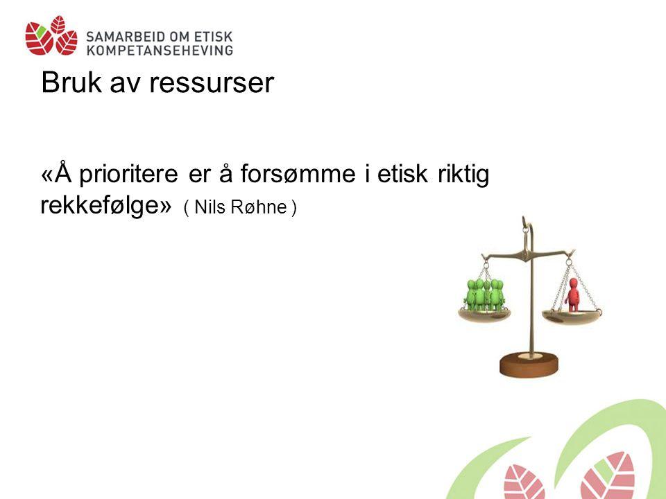 Bruk av ressurser «Å prioritere er å forsømme i etisk riktig rekkefølge» ( Nils Røhne )