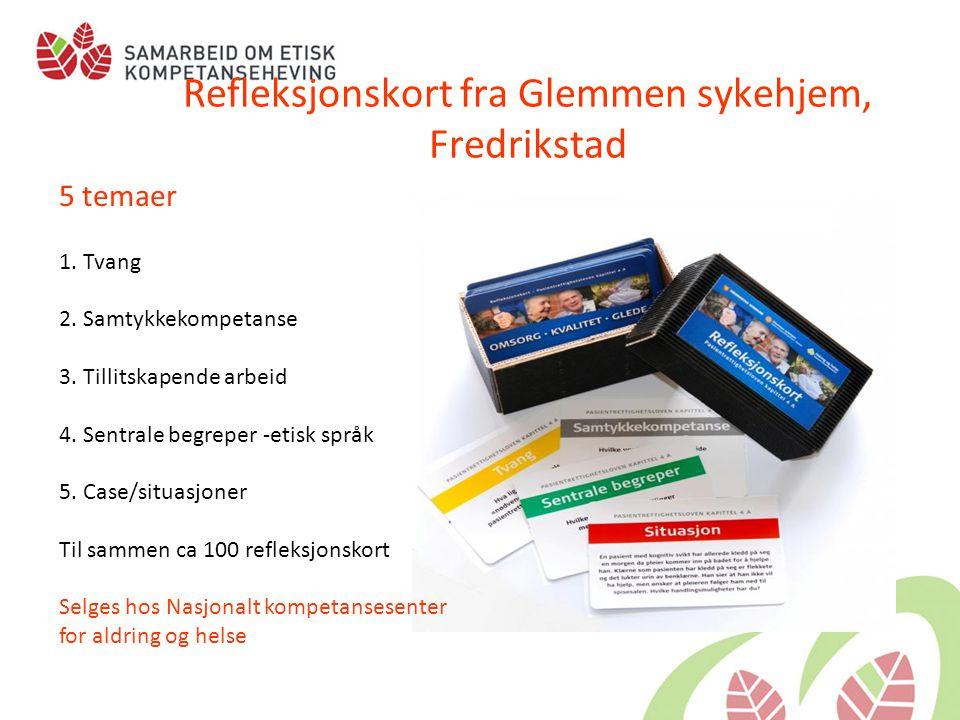 Refleksjonskort fra Glemmen sykehjem, Fredrikstad 5 temaer 1. Tvang 2. Samtykkekompetanse 3. Tillitskapende arbeid 4. Sentrale begreper -etisk språk 5