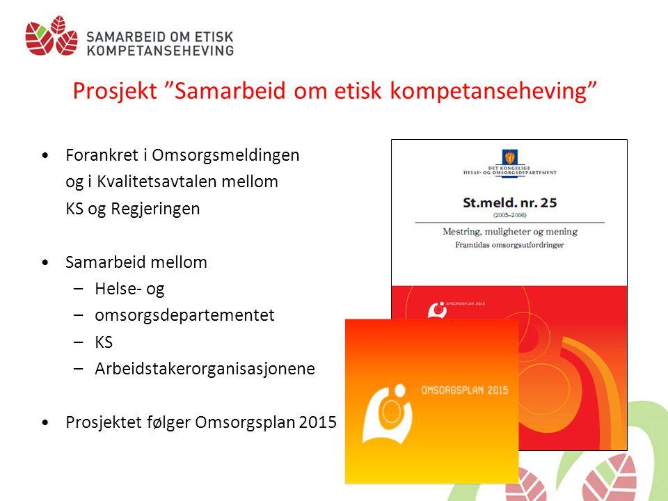 """Prosjekt """"Samarbeid om etisk kompetanseheving"""" •Forankret i Omsorgsmeldingen og i Kvalitetsavtalen mellom KS og Regjeringen •Samarbeid mellom –Helse-"""